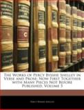 The Works of Percy Bysshe Shelley in Verse and Prose, Percy Bysshe Shelley, 1144836956