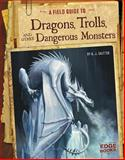A Field Guide to Dragons, Trolls, and Other Dangerous Monsters, A. J. Sautter, 149140695X