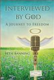 Interviewed by God, Beth Banning, 1934336955