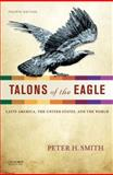 Talons of the Eagle : Latin America, the United States, and the World, Smith, Peter H., 0199856958