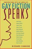 Gay Fiction Speaks : Conversations with Gay Novelists, Canning, Richard, 0231116950