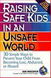 Raising Safe Kids in an Unsafe World, Jan Wagner, 0380786958
