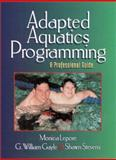 Adapted Aquatics Programming : A Professional Guide, Lepore, Monica and Gayle, G. William, 0880116951