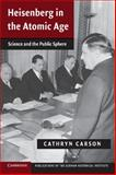 Heisenberg in the Atomic Age : Science and the Public Sphere, Carson, Cathryn, 1107436958