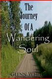 The Journey of A Wandering Soul, Glenn White, 1466366958