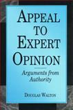 Appeal to Expert Opinion : Arguments from Authority, Walton, Douglas N., 0271016957