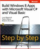 Build Windows® 8 Apps with Microsoft® Visual C#® and Visual Basic®, Regnicoli, Luca and Pialorsi, Paolo, 0735666954