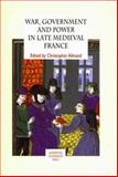 War, Government and Power in Late Medieval France, , 085323695X