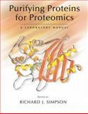 Purifying Proteins for Proteomics : A Laboratory Manual, Simpson, Richard J., 0879696958