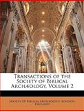 Transactions of the Society of Biblical Archæology, Society of Biblical Arch]ology (London, 1147406952