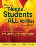 Meeting the Needs of Students of ALL Abilities : How Leaders Go Beyond Inclusion, Capper, Colleen A. and Frattura, Elise M., 1412966957