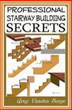 Professional Stairway Building Secrets, Greg Vanden Berge, 1479226955