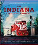 The Indiana Rail Road Company : America's New Regional Railroad, Rund, Christopher and Frailey, Fred W., 0253356954