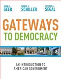 Gateways to Democracy : An Introduction to American Government, Geer, John G. and Schiller, Wendy J., 0618906959
