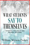 What Students Say to Themselves : Internal Dialogue and School Success, Purkey, William Watson, 0803966954