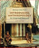 Introducing Anthropology: an Integrated Approach, Park, Michael, 0078116953