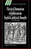 Classical Humanism and Republicanism in English Political Thought, 1570-1640, Peltonen, Markku, 0521496950