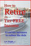 How to Retire with Tax-FREE Income, Law Steeple, 1484156951