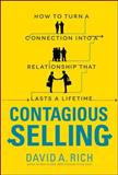 Contagious Selling : How to Turn a Connection into a Relationship That Lasts a Lifetime, Rich, David, 0071796959