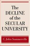 The Decline of the Secular University, C. John Sommerville, 0195306953