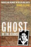 Ghost of the Ozarks : Murder and Memory in the Upland South, Blevins, Brooks, 0252036956