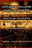 Hitler's Willing Executioners, Daniel Jonah Goldhagen, 0679446958