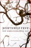 Northrop Frye : New Directions from Old, , 0776606956