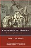 Redeeming Economics, John D. Mueller, 1932236953