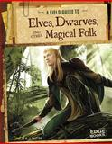 A Field Guide to Elves, Dwarves, and Other Magical Folk, A. J. Sautter, 1491406968