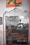Beauty Shop Politics : African American Women's Activism in the Beauty Industry, Gill, Tiffany M., 0252076966