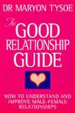 The Good Relationship Guide : How to Understand and Improve Male-Female Relationships, Tysoe, Maryon, 0749916966