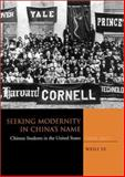 Seeking Modernity in China's Name : Chinese Students in the United States, 1900-1927, Ye, Weili, 0804736960