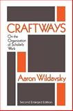 Craftways : On the Organization of Scholarly Work, Wildavsky, Aaron, 156000696X