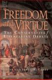 Freedom and Virtue : The Conservative/Libertarian Debate, George W. Carey, 188292696X