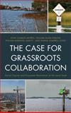 The Case for Grassroots Collaboration : Social Capital and Ecosystem Restoration at the Local Level, Morris, John Charles and Gibson, William Allen, 073917696X