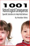 1001 Natural Logical Consequences : Specific Solutions to Help Kids Behave, Skiles, Madalyn, 1424156963