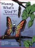 Mommy, What's Died?the Butterfly Story and Leader's Guide, Gill, Linda, 1889636967