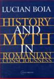 History and Myth in Romanian Consciousness, Boia, Lucian, 9639116963