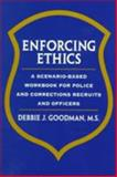 Enforcing Ethics : A Scenario-Based Workbook for Police and Corrections Recruits and Officers, Goodman, Debbie J., 0137696965