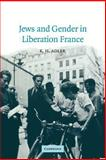 Jews and Gender in Liberation France, Adler, K. H., 0521026962