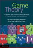 Game Theory in Wireless and Communication Networks : Theory, Models, and Applications, Han, Zhu and Niyato, Dusit, 0521196965