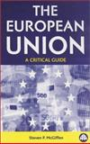 The European Union : A Critical Guide, McGiffen, Steven P., 0745316964