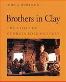 Brothers in Clay : The Story of Georgia Folk Pottery, Burrison, John A., 0820316962