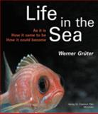 Life in the Sea : As it Is - How It Came to be - How It Could Become, the Magic of Diversity, Its Origins, and Implications, GRÜTER, Werner, 3931516962