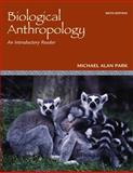Biological Anthropology : An Introductory Reader, Park, Michael Alan and Park, Michael, 0078116961