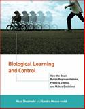 Biological Learning and Control : How the Brain Builds Representations, Predicts Events, and Makes Decisions, Shadmehr, Reza and Mussa-Ivaldi, Sandro, 0262016966