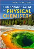 A Life Scientist's Guide to Physical Chemistry, Roussel, Marc R., 052118696X