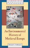 An Environmental History of Medieval Europe, Hoffmann, Richard, 0521876966