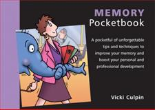 Memory Pocketbook : A Pocketful of Unforgettable Tips and Techniques to Improve Your Memory and Boost Your Personal and Professional Development, Culpin, Vicki, 1903776961