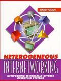 Heterogeneous Internetworking, Singh, Harry S., 0132556960
